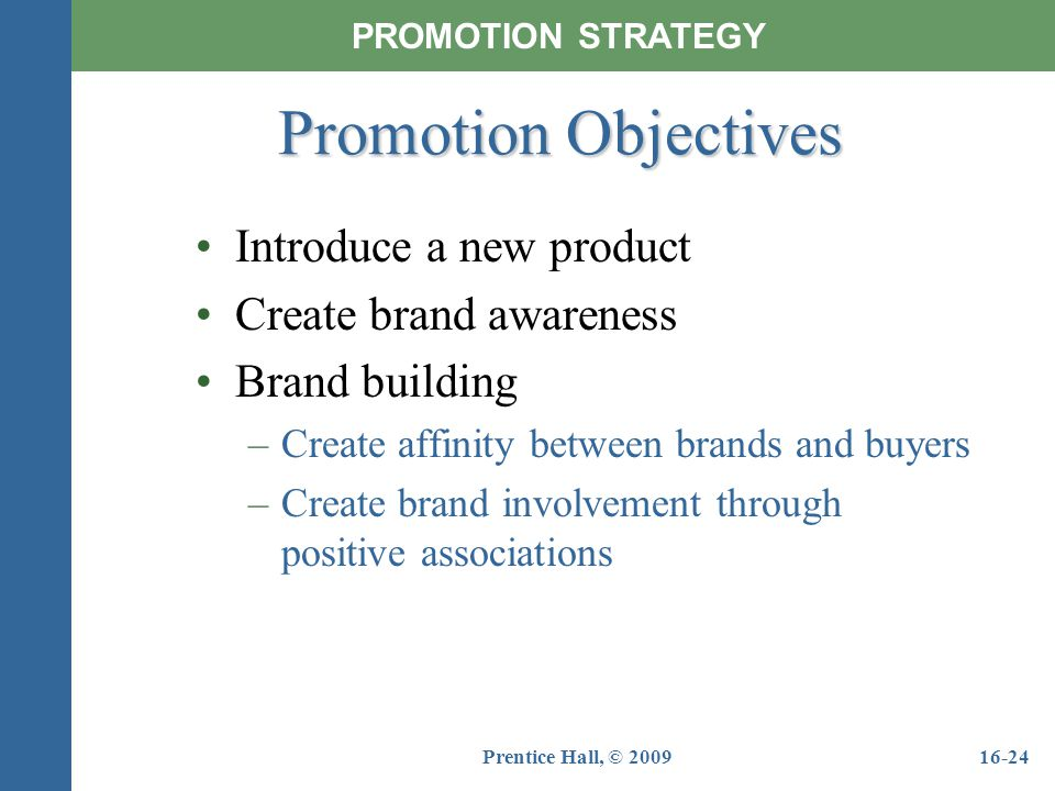 Promotion Objectives Introduce a new product Create brand awareness