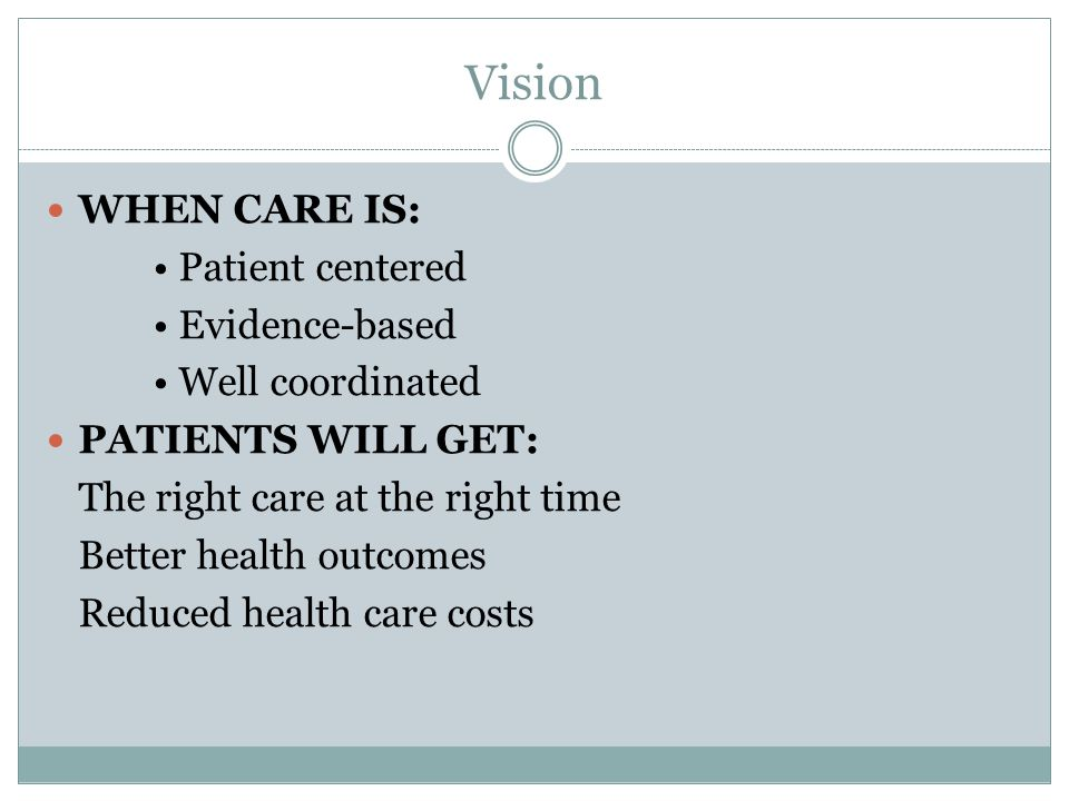 Vision WHEN CARE IS: • Patient centered • Evidence-based