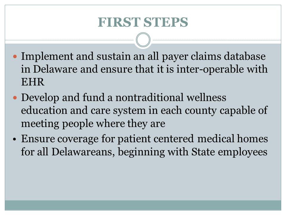 FIRST STEPS Implement and sustain an all payer claims database in Delaware and ensure that it is inter-operable with EHR.