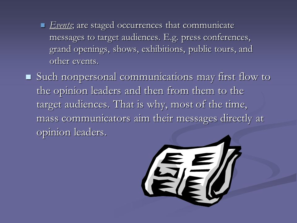 Events; are staged occurrences that communicate messages to target audiences. E.g. press conferences, grand openings, shows, exhibitions, public tours, and other events.