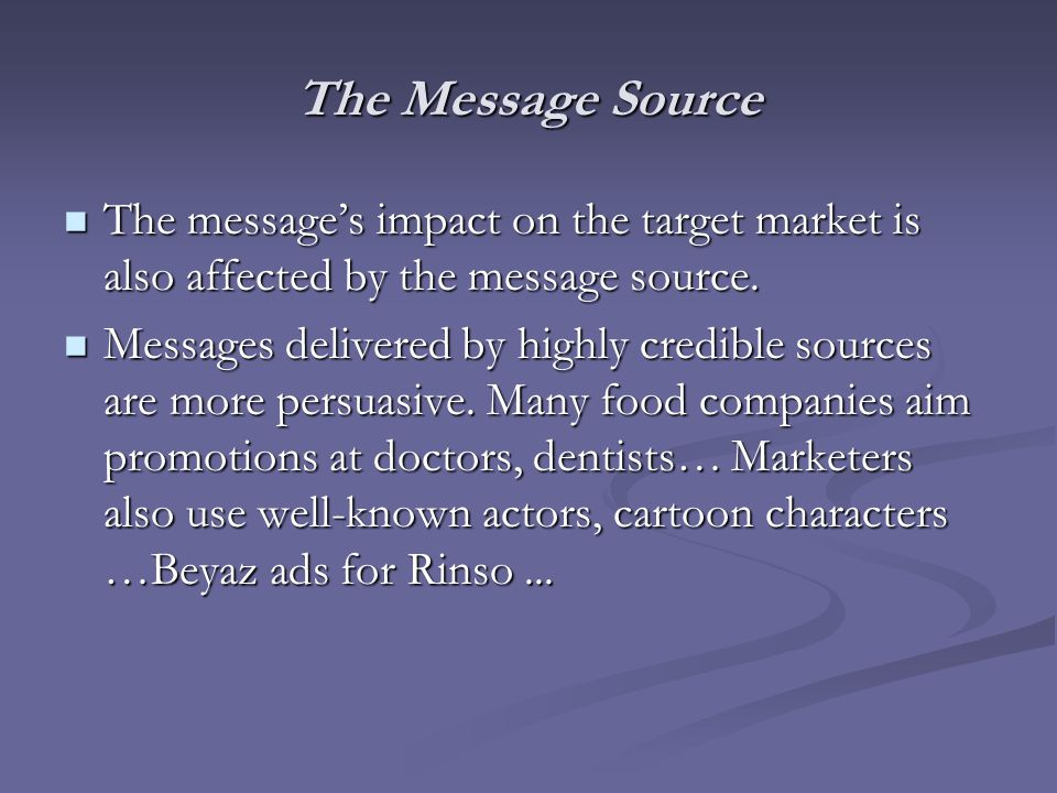 The Message Source The message's impact on the target market is also affected by the message source.