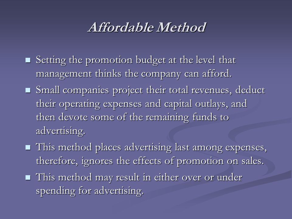 Affordable Method Setting the promotion budget at the level that management thinks the company can afford.