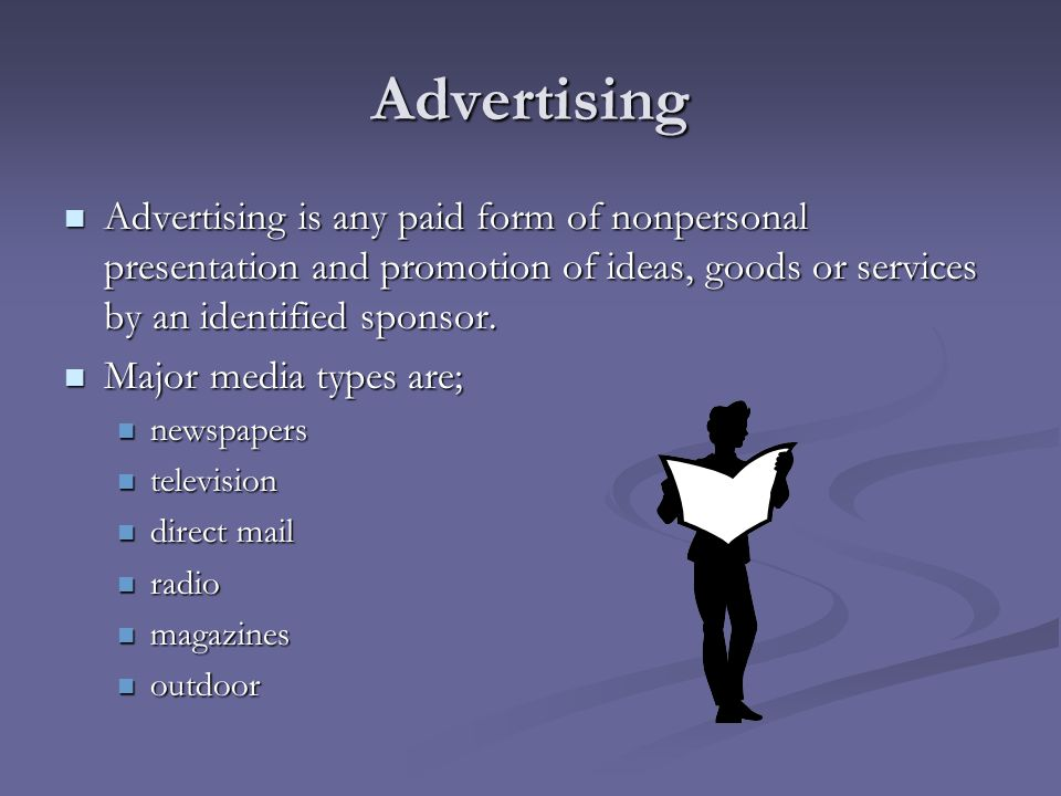 Advertising Advertising is any paid form of nonpersonal presentation and promotion of ideas, goods or services by an identified sponsor.