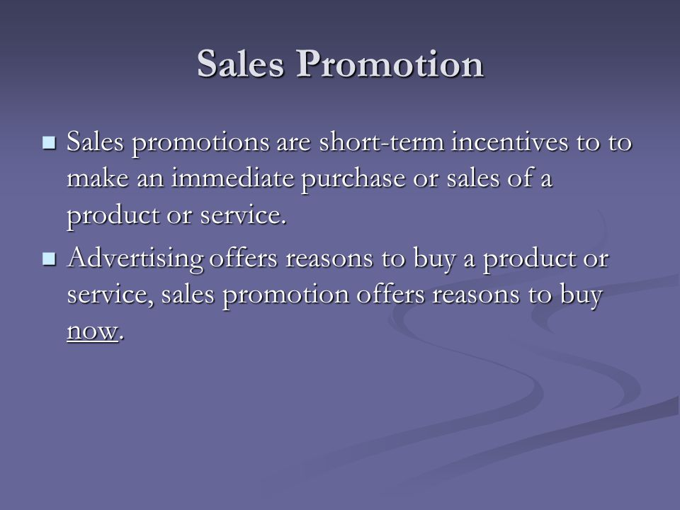Sales Promotion Sales promotions are short-term incentives to to make an immediate purchase or sales of a product or service.