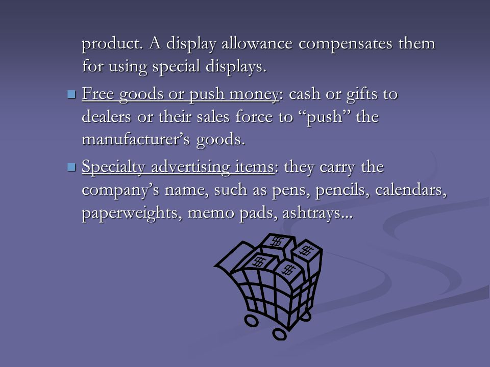 product. A display allowance compensates them for using special displays.