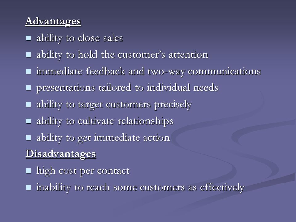 Advantages ability to close sales. ability to hold the customer's attention. immediate feedback and two-way communications.