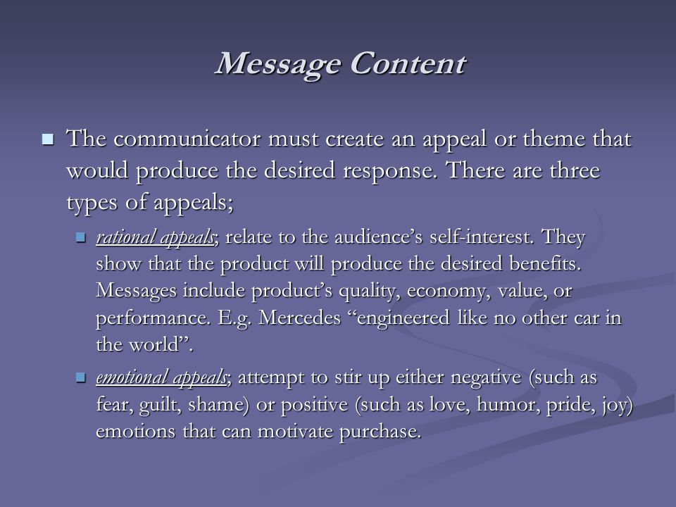 Message Content The communicator must create an appeal or theme that would produce the desired response. There are three types of appeals;