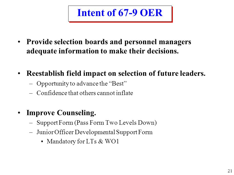 Intent of 67-9 OER Provide selection boards and personnel managers adequate information to make their decisions.