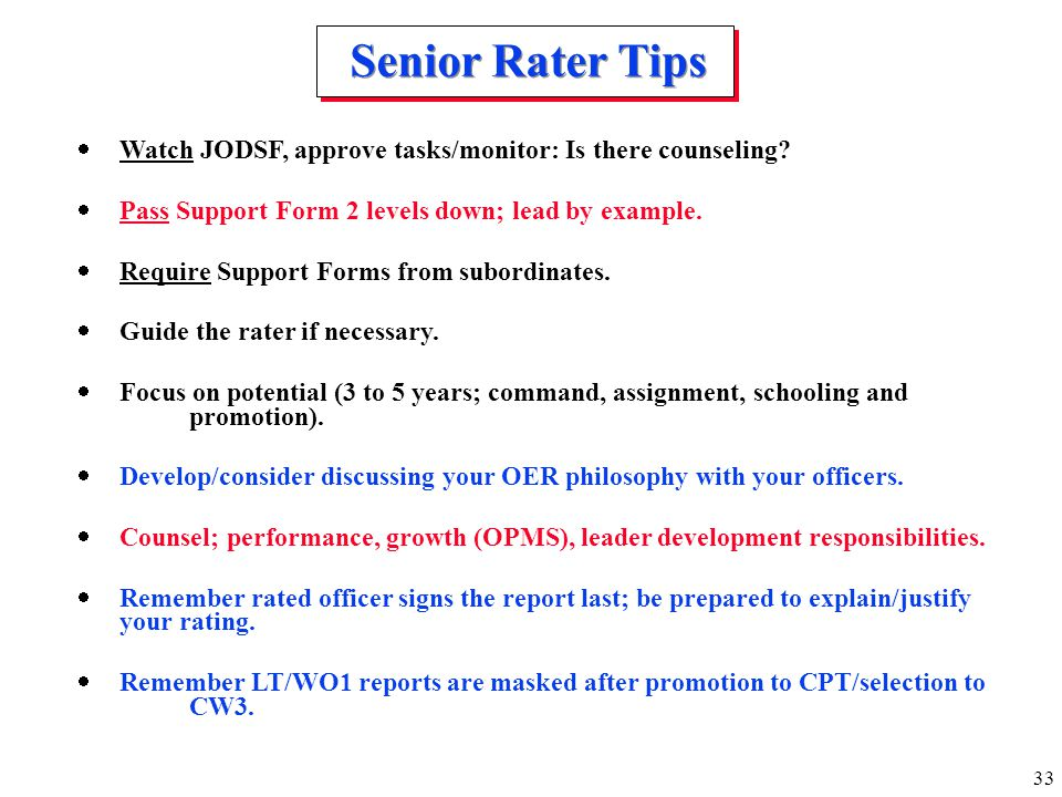 Senior Rater Tips Watch JODSF, approve tasks/monitor: Is there counseling Pass Support Form 2 levels down; lead by example.