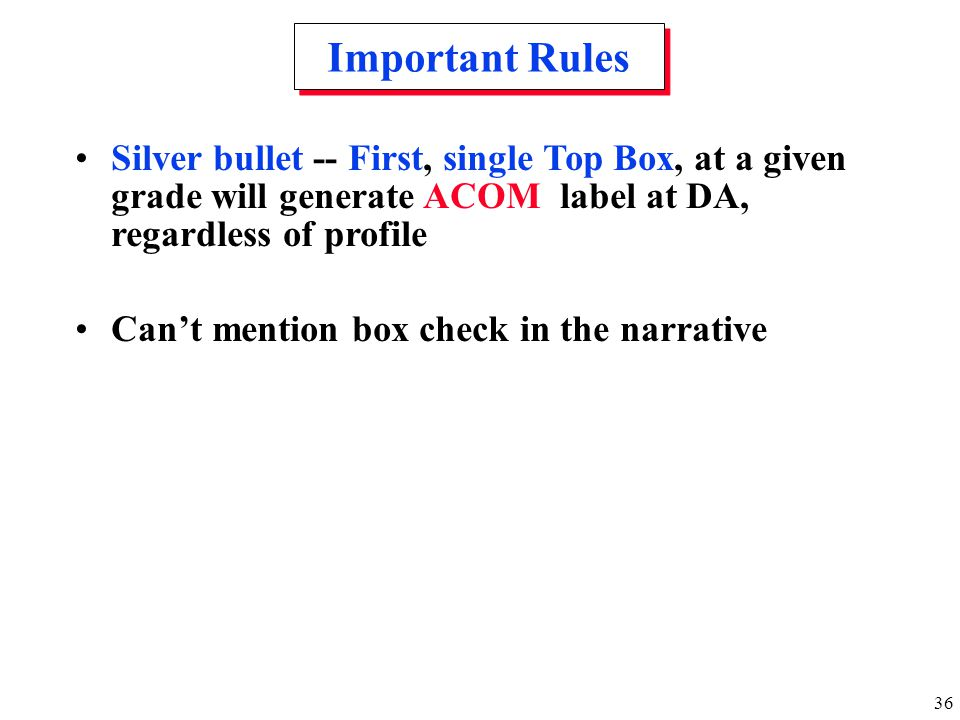 Important Rules Silver bullet -- First, single Top Box, at a given grade will generate ACOM label at DA, regardless of profile.