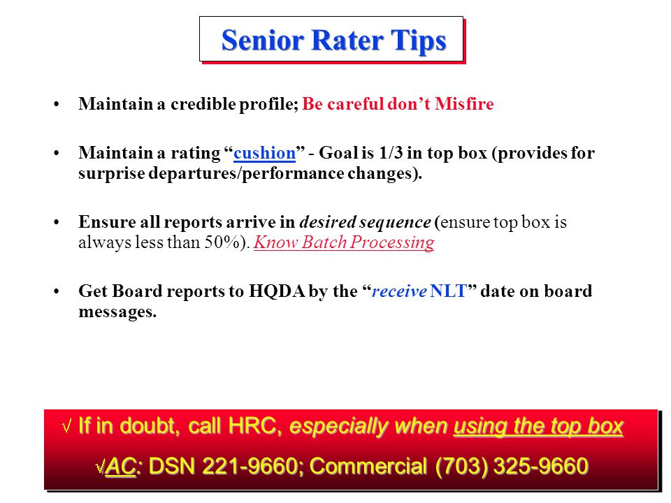 Senior Rater Tips Maintain a credible profile; Be careful don't Misfire.