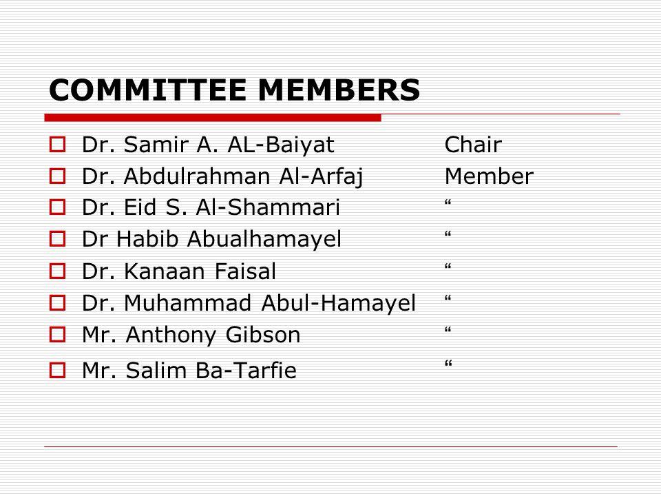 COMMITTEE MEMBERS Dr. Samir A. AL-Baiyat Chair