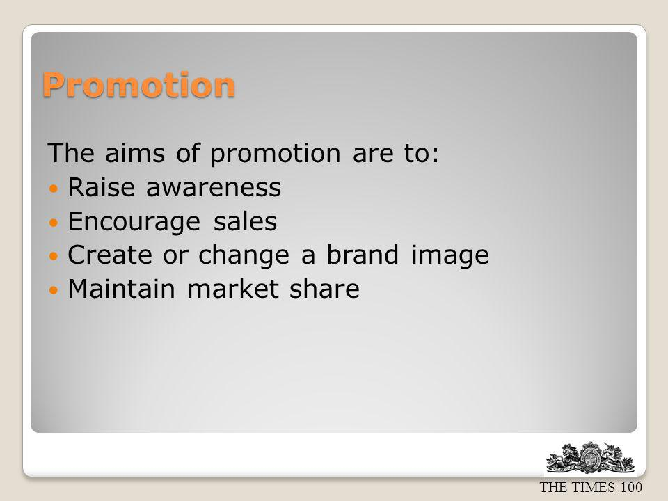 Promotion The aims of promotion are to: Raise awareness