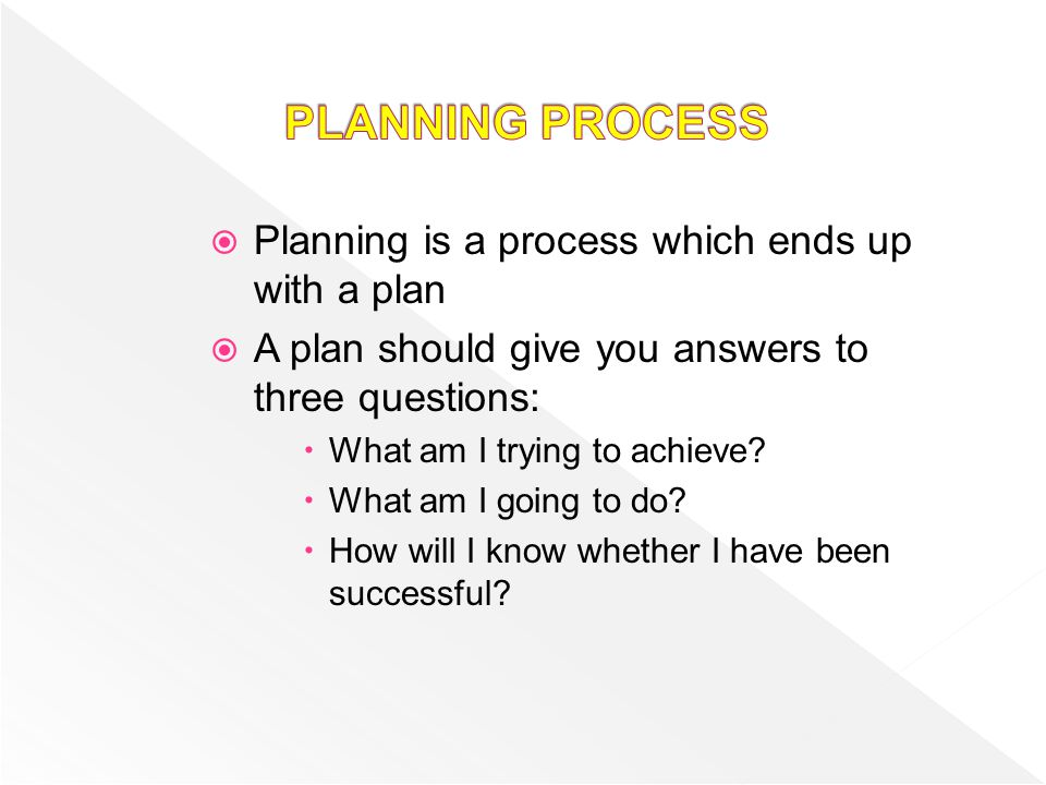 PLANNING PROCESS Planning is a process which ends up with a plan
