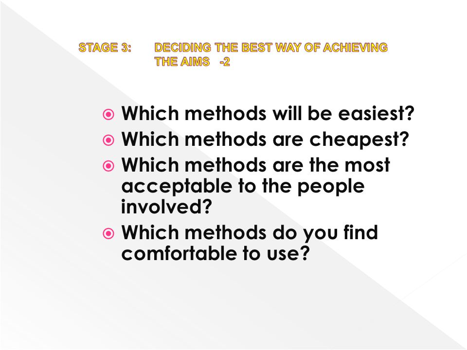 STAGE 3: DECIDING THE BEST WAY OF ACHIEVING THE AIMS -2