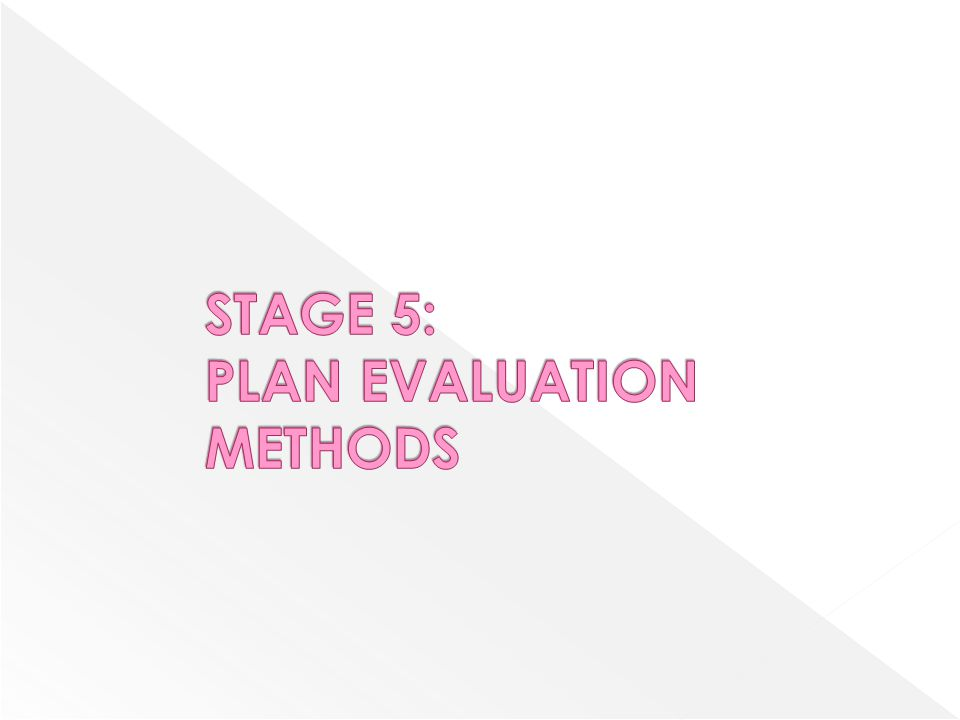STAGE 5: PLAN EVALUATION METHODS