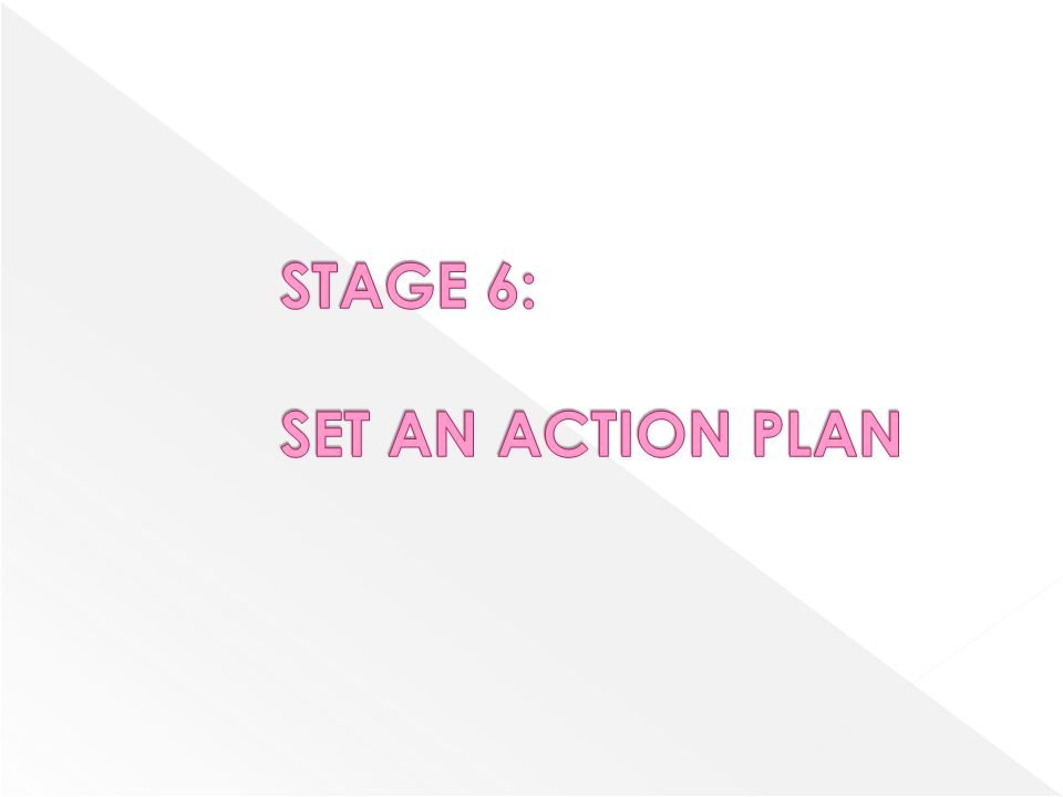 STAGE 6: SET AN ACTION PLAN