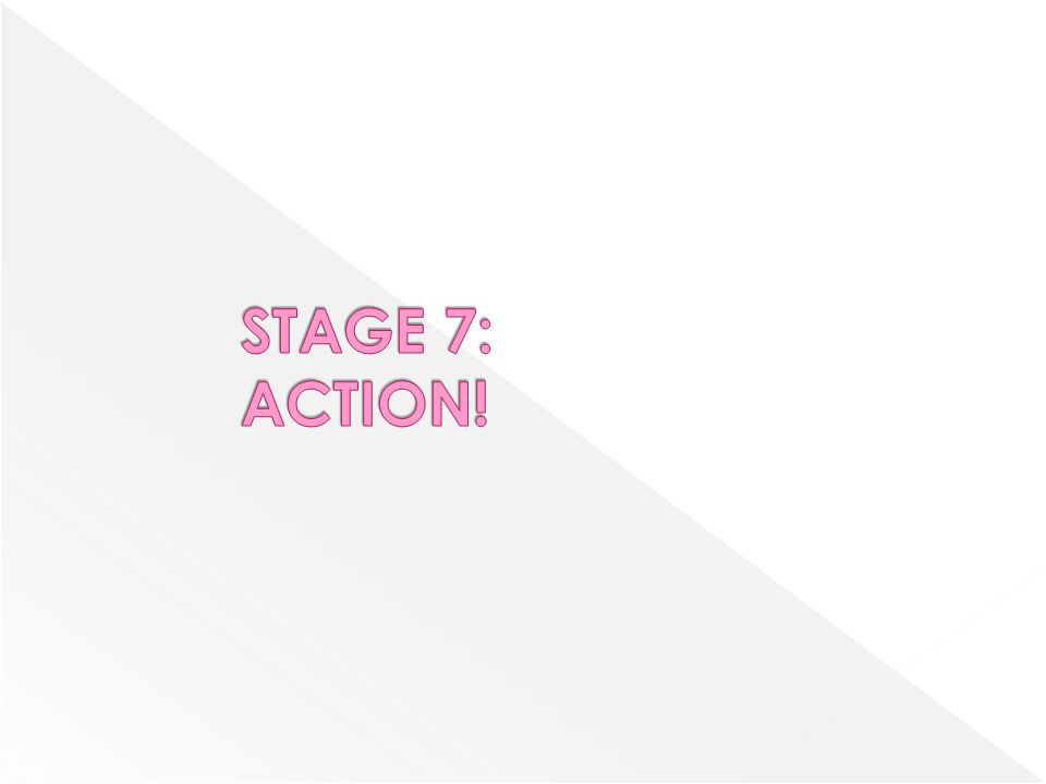 STAGE 7: ACTION!