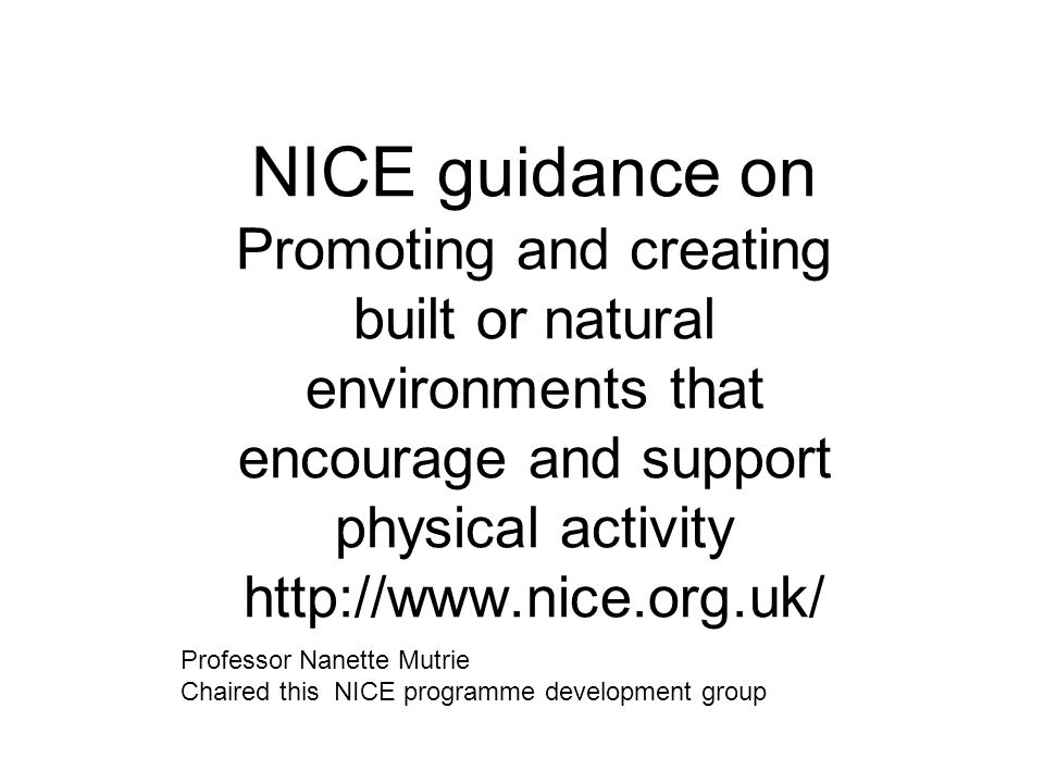 NICE guidance on Promoting and creating built or natural environments that encourage and support physical activity http://www.nice.org.uk/