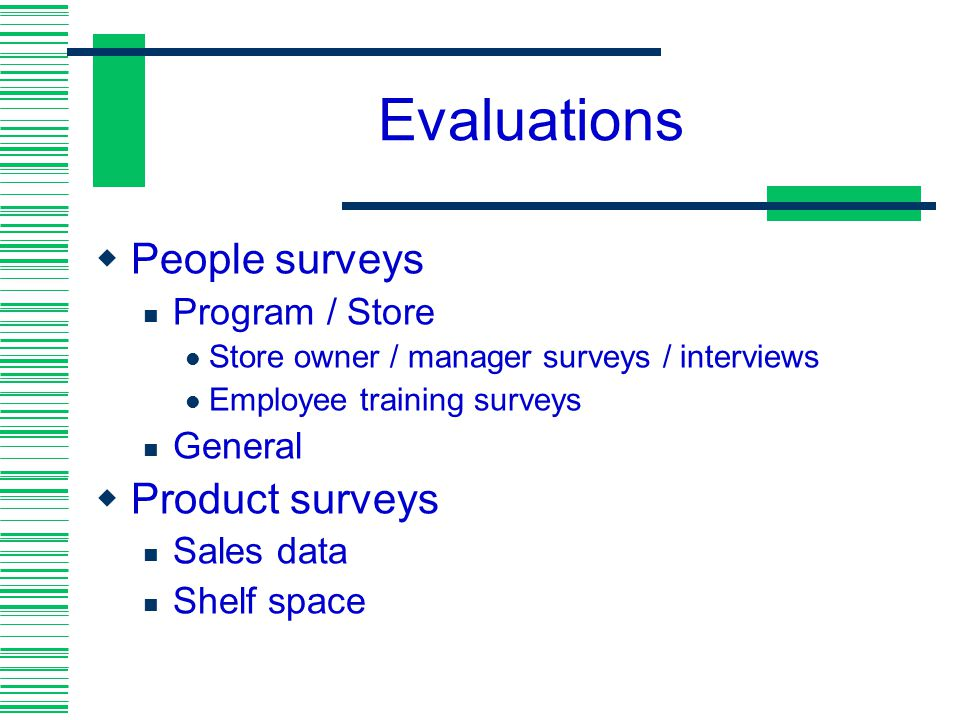 Evaluations People surveys Product surveys Program / Store General