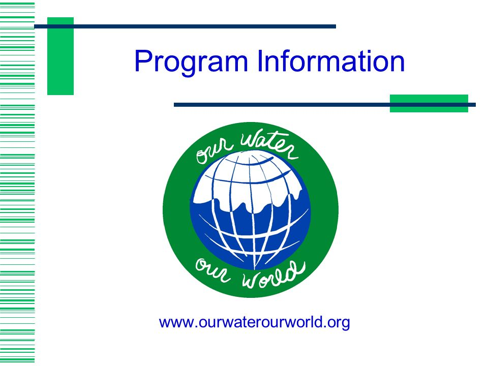 Program Information www.ourwaterourworld.org