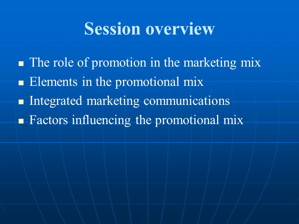 Session overview The role of promotion in the marketing mix