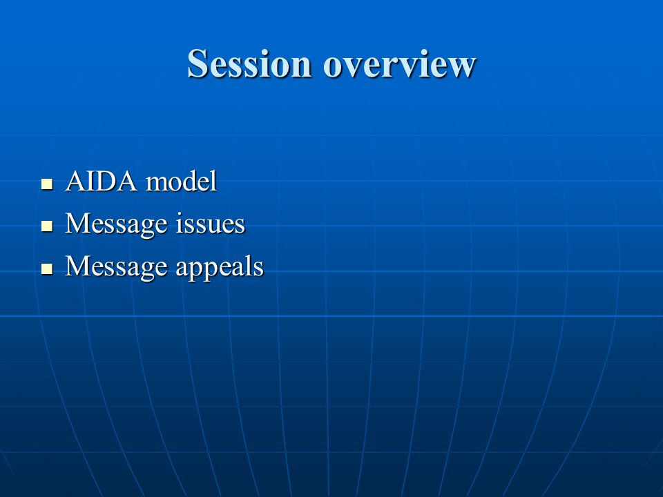Session overview AIDA model Message issues Message appeals