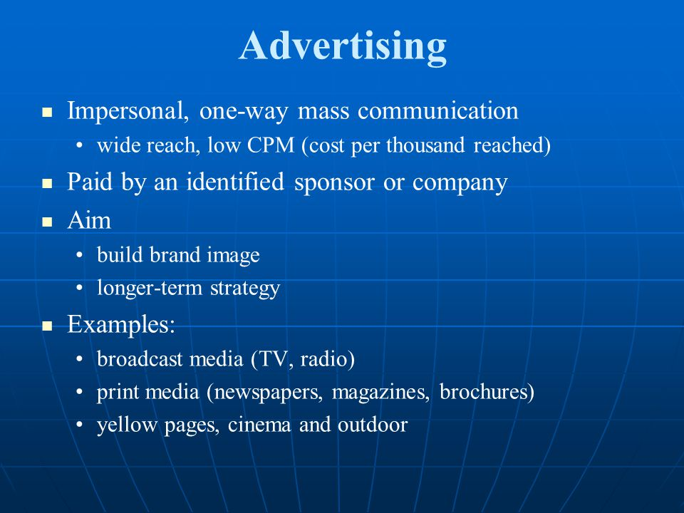 Advertising Impersonal, one-way mass communication