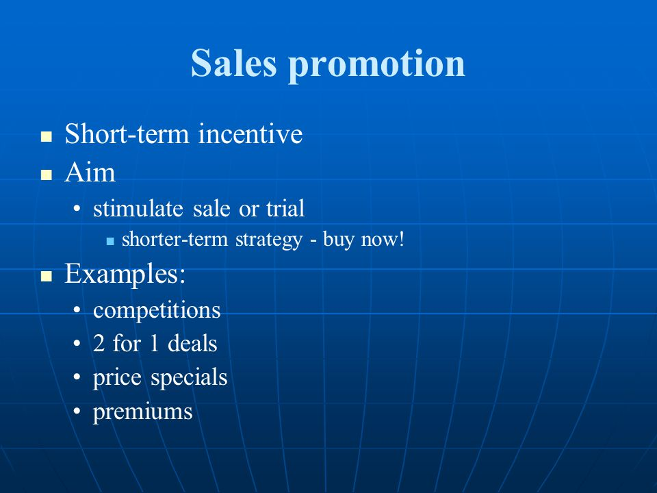 Sales promotion Short-term incentive Aim Examples: