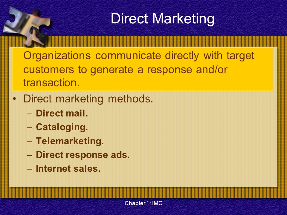 Direct Marketing Organizations communicate directly with target customers to generate a response and/or transaction.