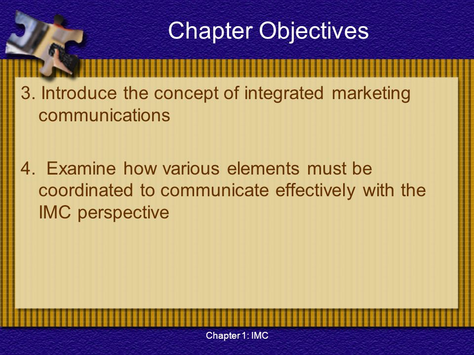 Chapter Objectives 3. Introduce the concept of integrated marketing communications.