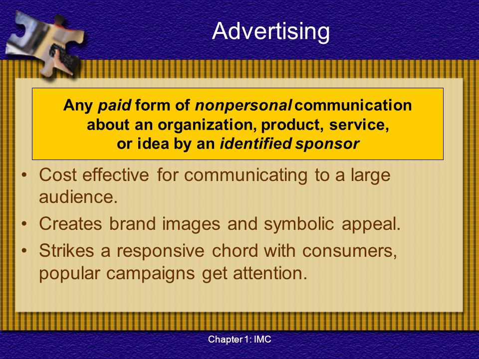 Advertising Cost effective for communicating to a large audience.