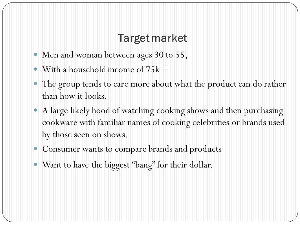 Target market Men and woman between ages 30 to 55,
