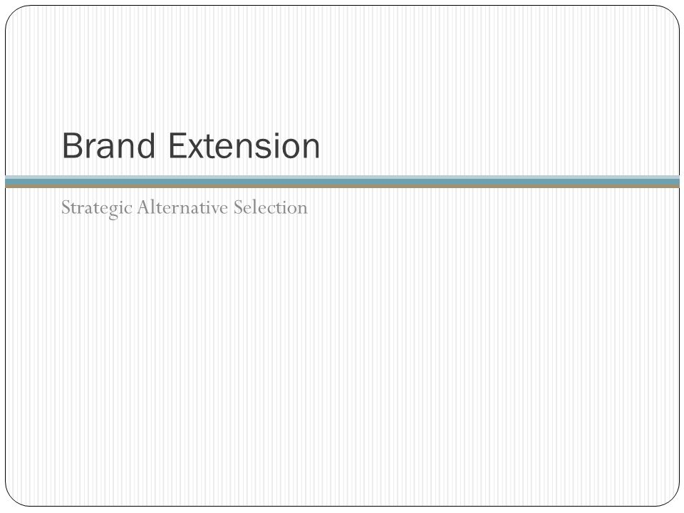 Brand Extension Strategic Alternative Selection