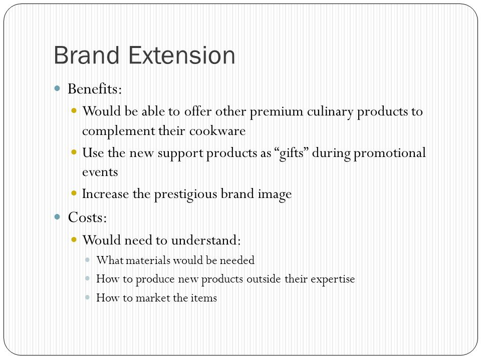 Brand Extension Benefits: Costs: