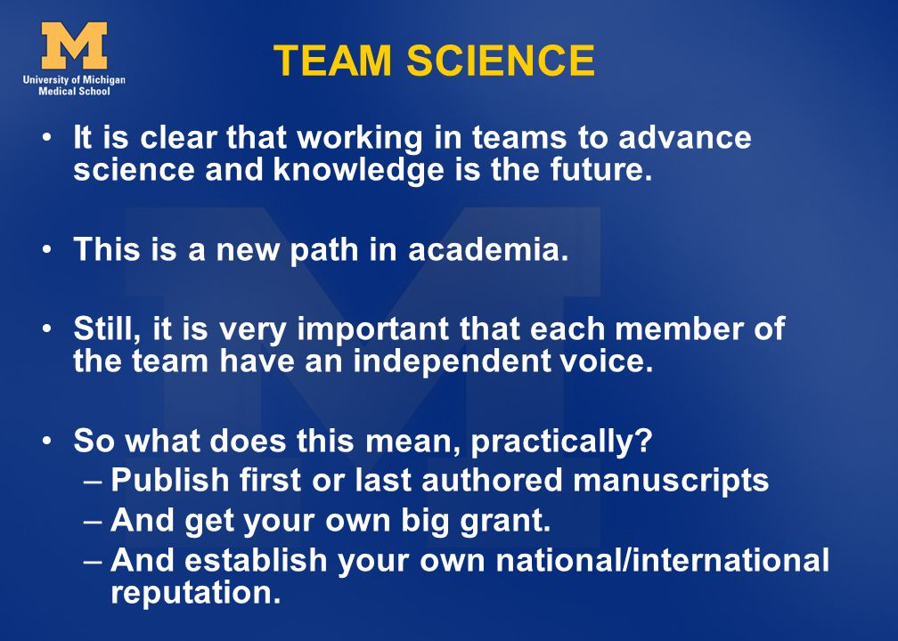 TEAM SCIENCE It is clear that working in teams to advance science and knowledge is the future. This is a new path in academia.
