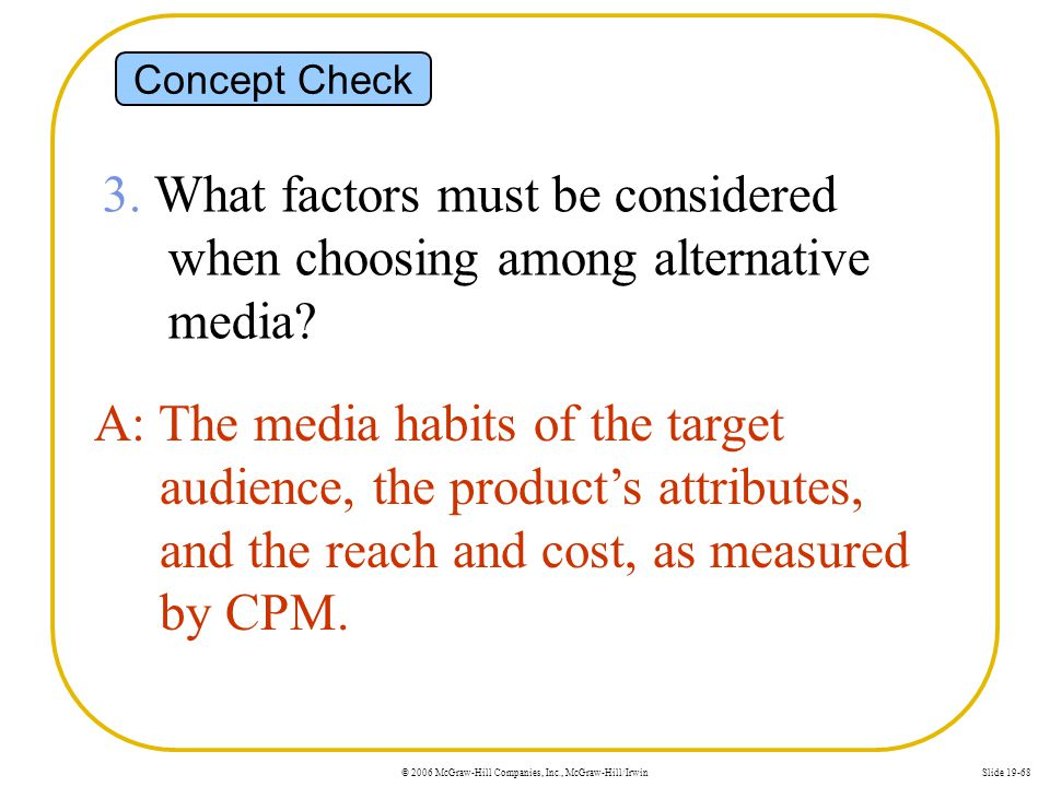 Concept Check 3. What factors must be considered when choosing among alternative media