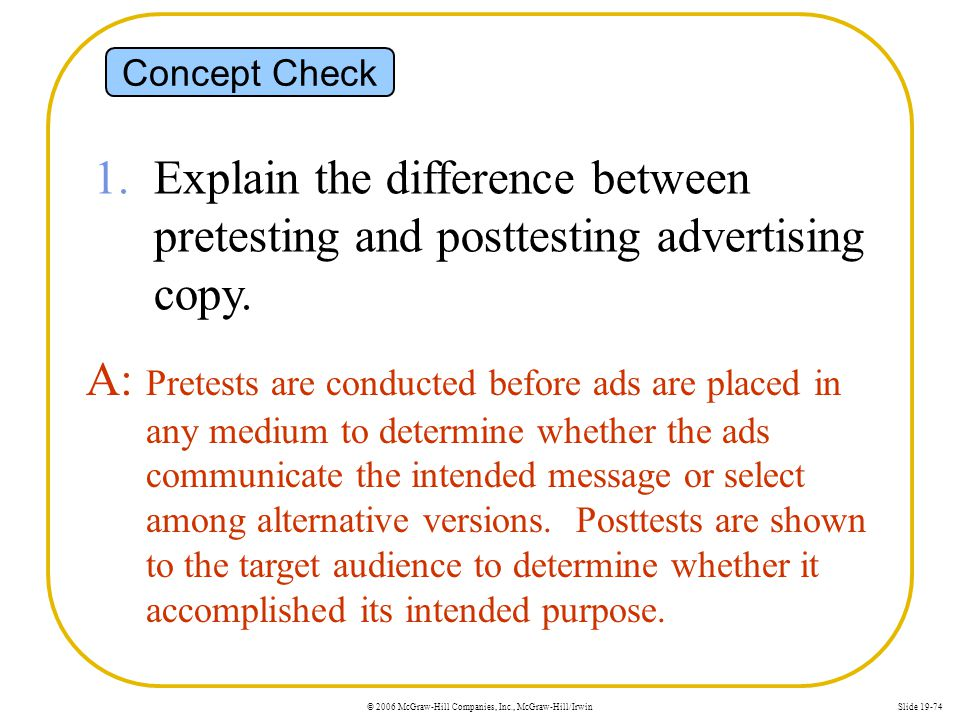 Concept Check 1. Explain the difference between pretesting and posttesting advertising copy.