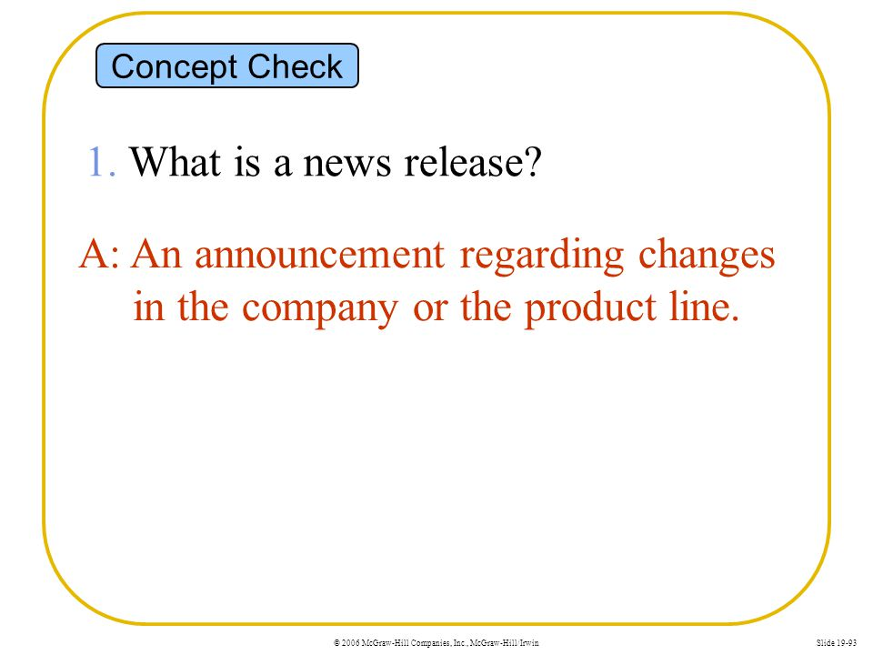 Concept Check 1. What is a news release A: An announcement regarding changes in the company or the product line.