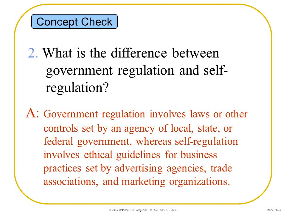 Concept Check 2. What is the difference between government regulation and self-regulation