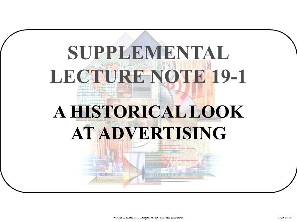 A HISTORICAL LOOK AT ADVERTISING SUPPLEMENTAL LECTURE NOTE 19-1