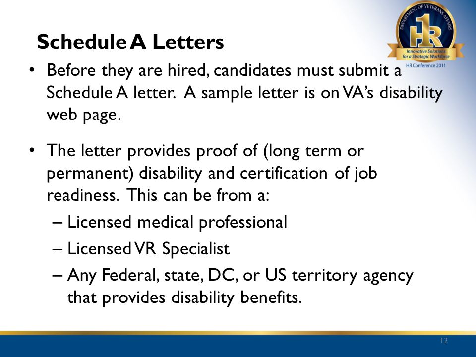 Schedule A Letters Before they are hired, candidates must submit a Schedule A letter. A sample letter is on VA's disability web page.