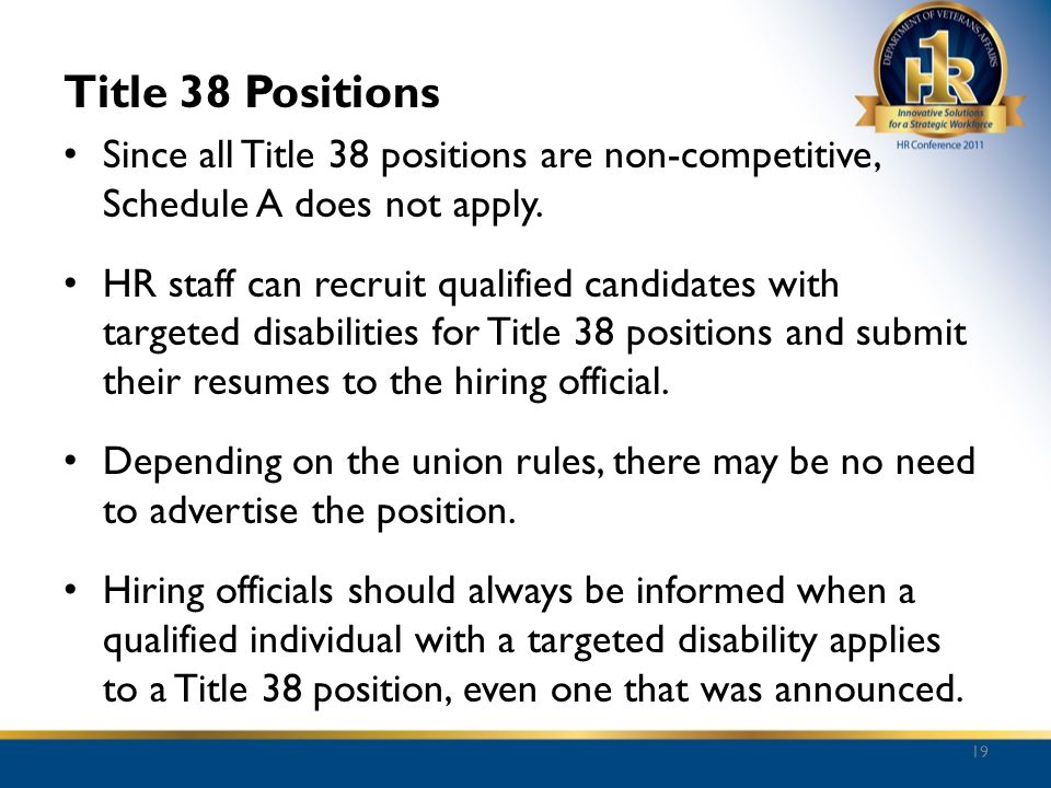 Title 38 Positions Since all Title 38 positions are non-competitive, Schedule A does not apply.