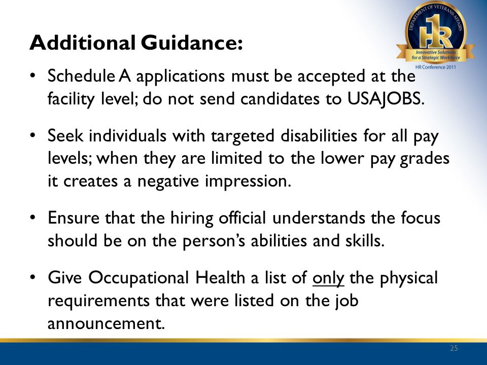 Additional Guidance: Schedule A applications must be accepted at the facility level; do not send candidates to USAJOBS.