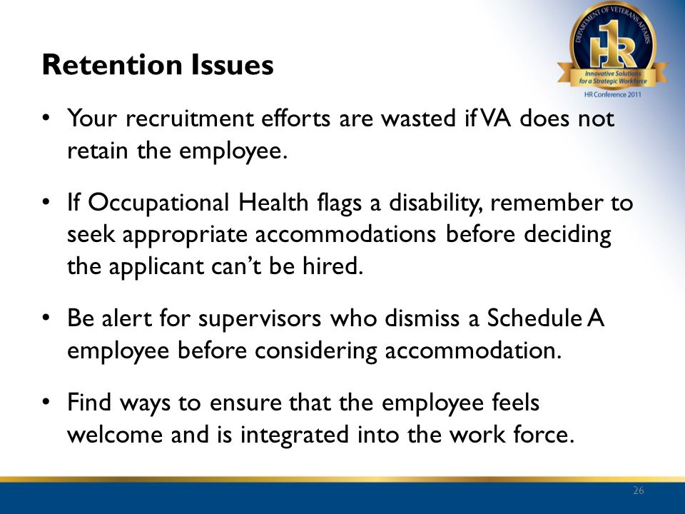 Retention Issues Your recruitment efforts are wasted if VA does not retain the employee.