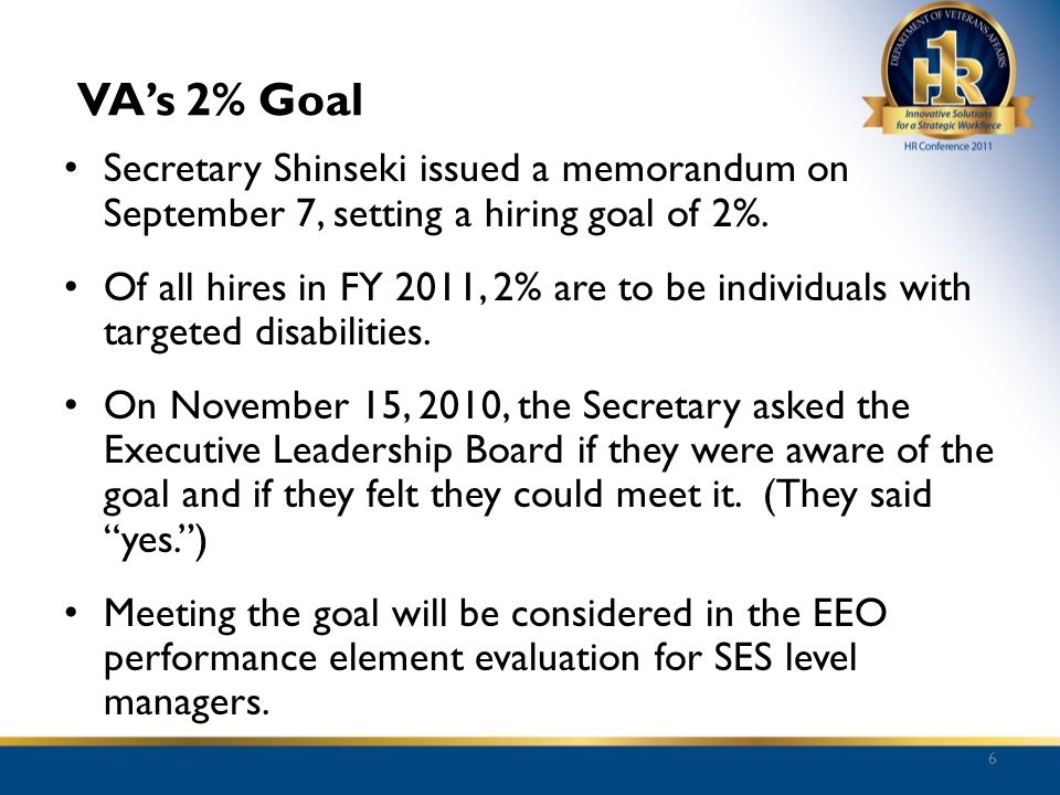 VA's 2% Goal Secretary Shinseki issued a memorandum on September 7, setting a hiring goal of 2%.