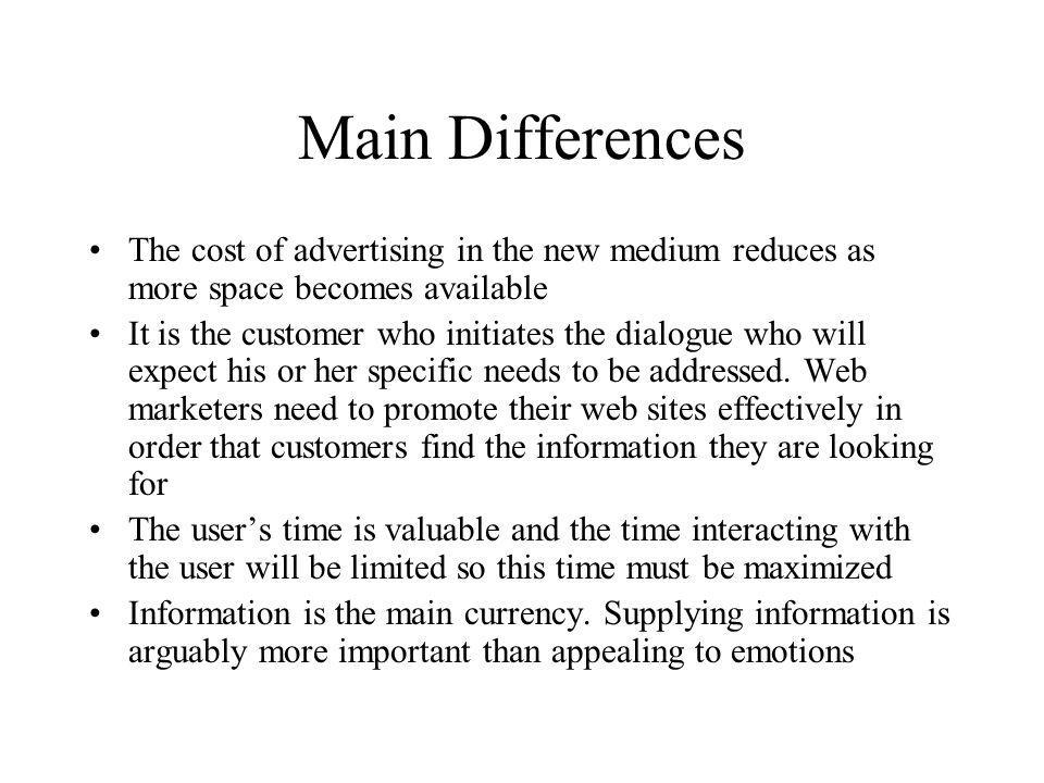 Main Differences The cost of advertising in the new medium reduces as more space becomes available.