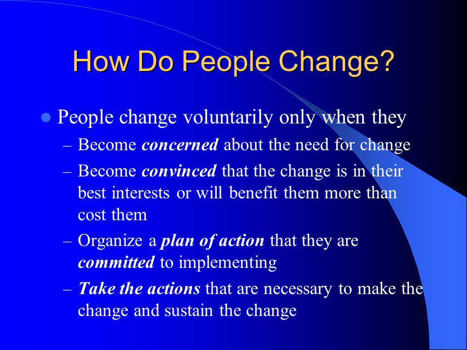 How Do People Change People change voluntarily only when they