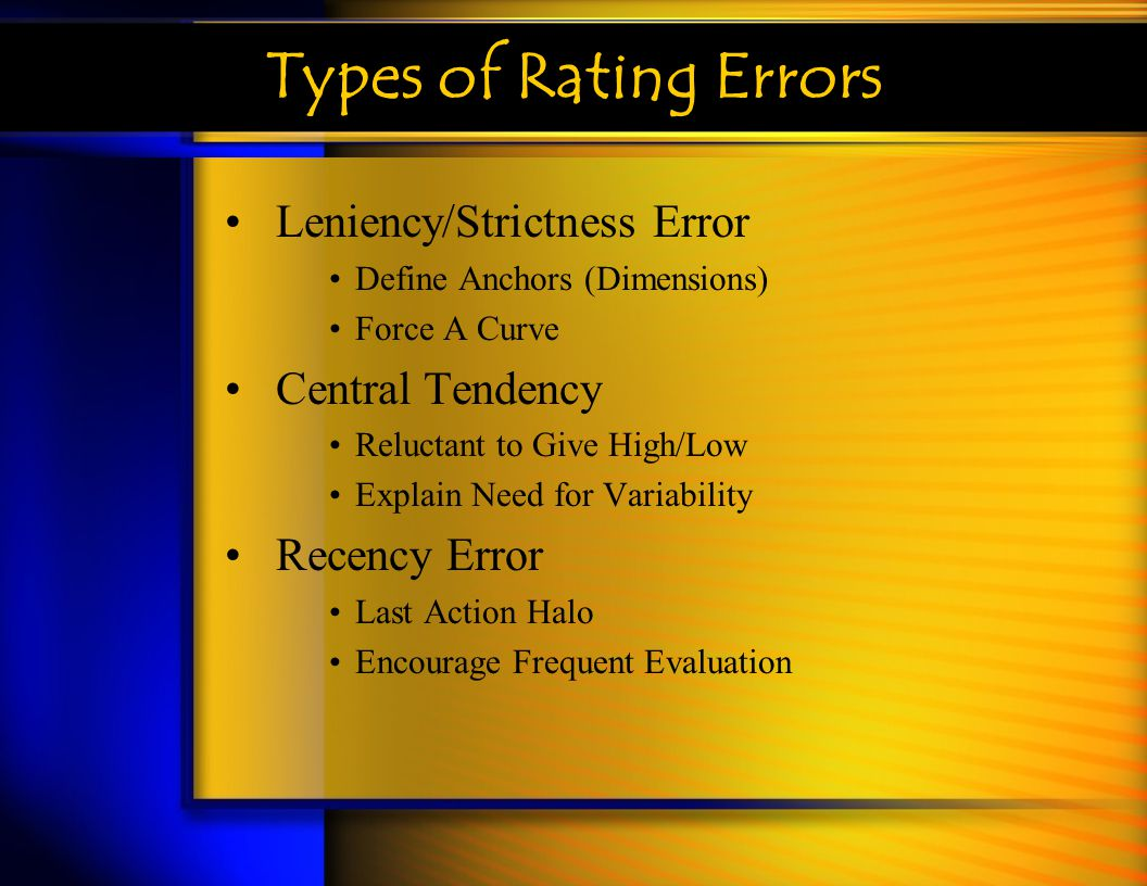 Types of Rating Errors Leniency/Strictness Error Central Tendency