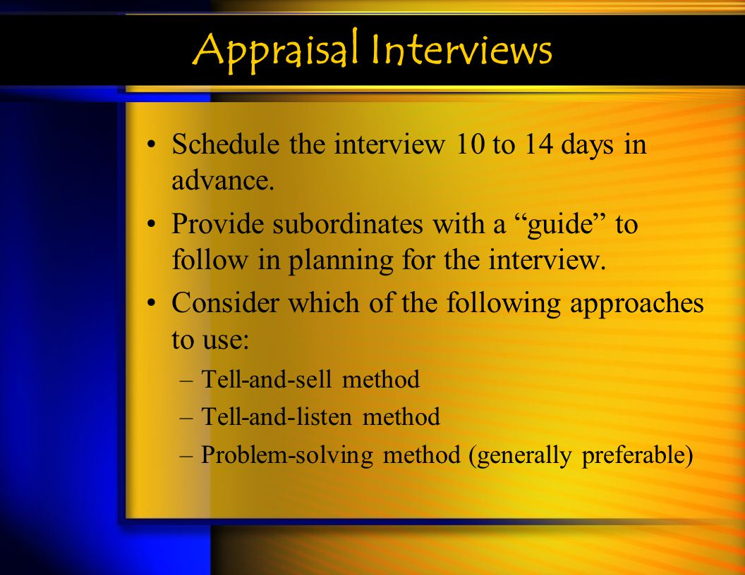 Appraisal Interviews Schedule the interview 10 to 14 days in advance.